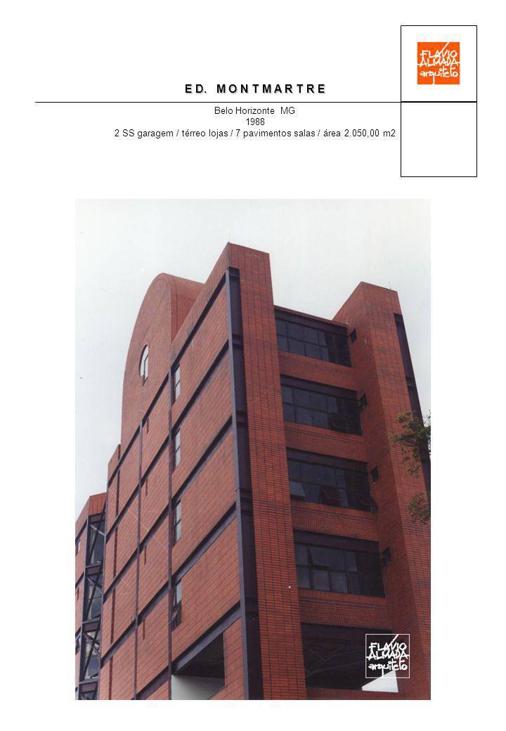 E D. M O N T M A R T R E Belo Horizonte MG 1988 2 SS garagem / térreo lojas / 7 pavimentos salas / área 2.050,00 m2