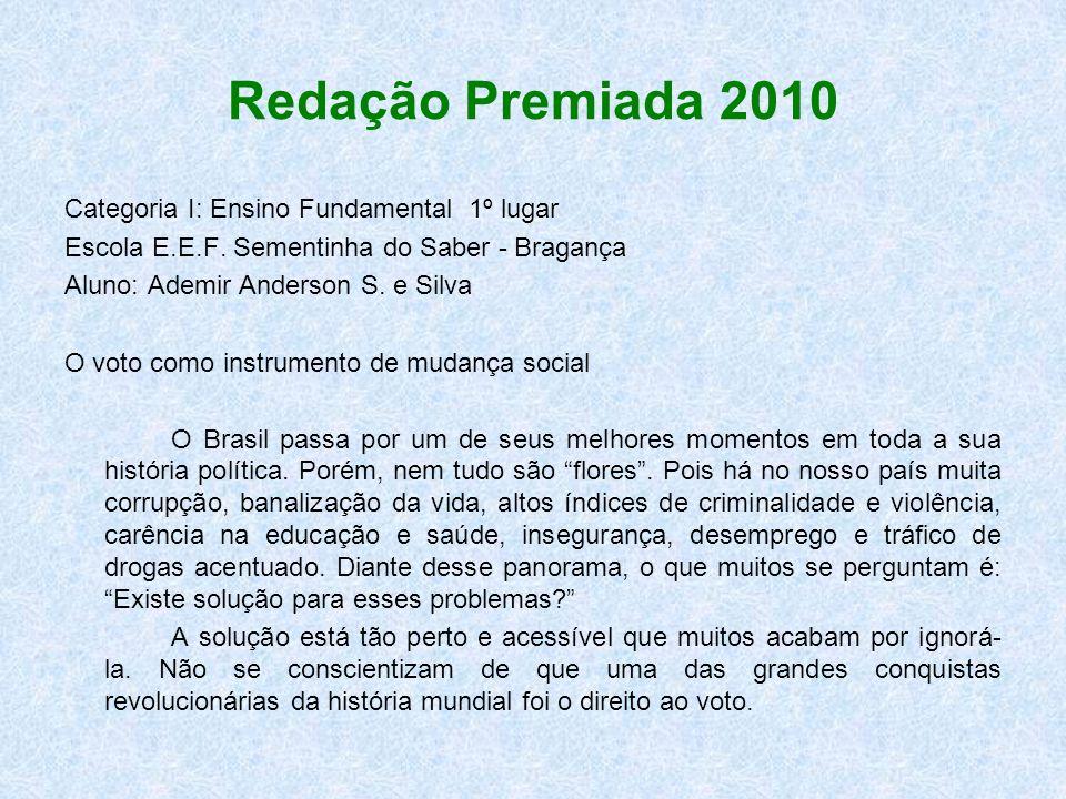 Redação Premiada 2010 Categoria I: Ensino Fundamental 1º lugar Escola E.E.F. Sementinha do Saber - Bragança Aluno: Ademir Anderson S. e Silva O voto c