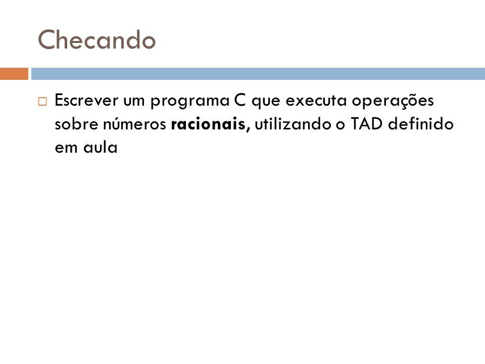 Checando Escrever um programa C que executa operações sobre números racionais, utilizando o TAD definido em aula