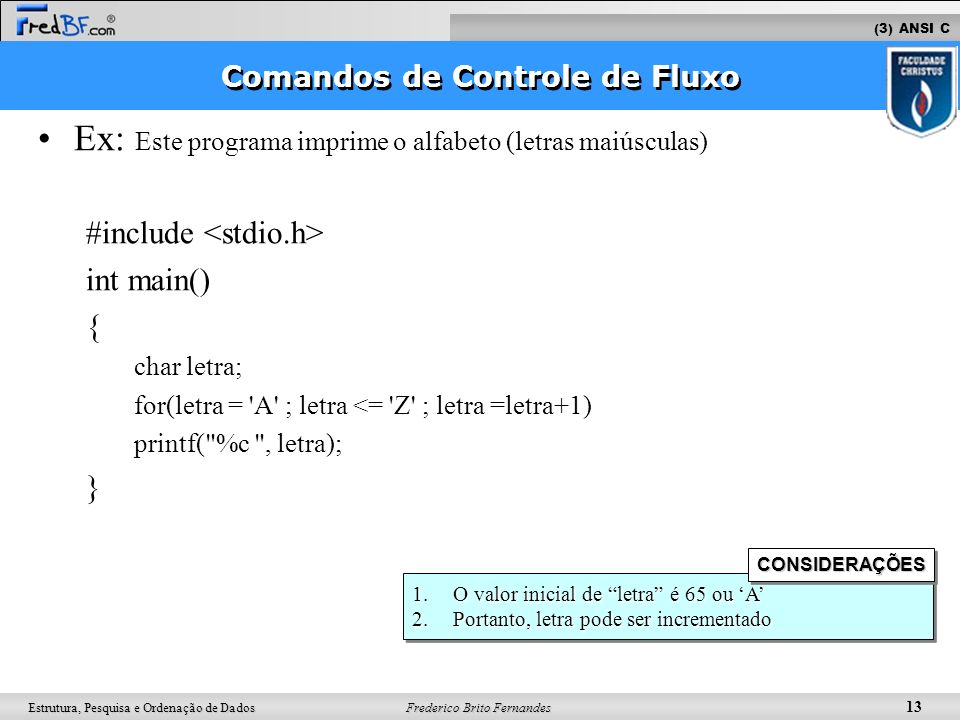 Frederico Brito Fernandes 13 Estrutura, Pesquisa e Ordenação de Dados Ex: Este programa imprime o alfabeto (letras maiúsculas) #include int main() { c