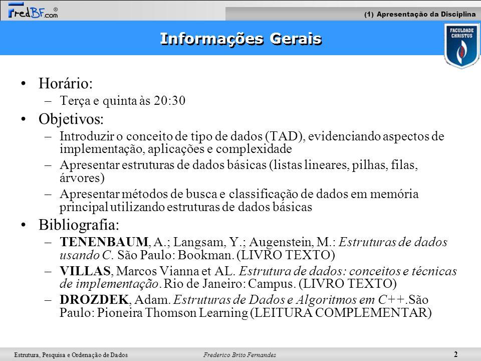 Frederico Brito Fernandes 13 Estrutura, Pesquisa e Ordenação de Dados Ex: Este programa imprime o alfabeto (letras maiúsculas) #include int main() { char letra; for(letra = A ; letra <= Z ; letra =letra+1) printf( %c , letra); } 1.