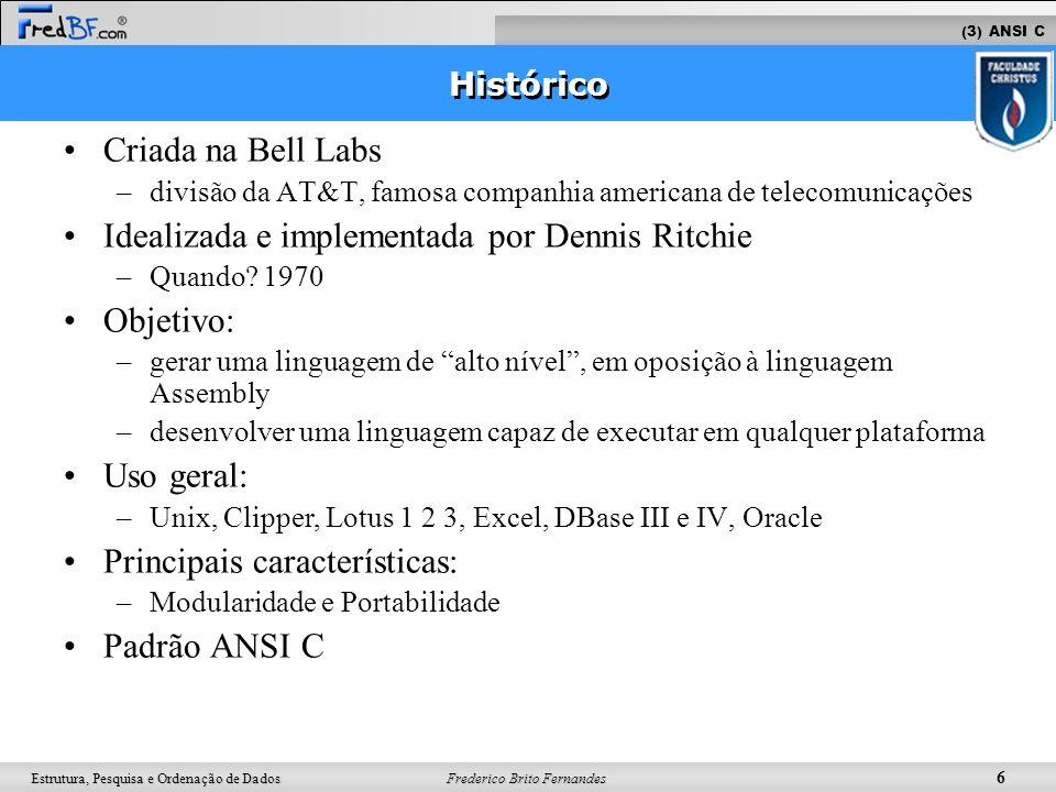 Frederico Brito Fernandes 6 Estrutura, Pesquisa e Ordenação de Dados Criada na Bell Labs –divisão da AT&T, famosa companhia americana de telecomunicaç