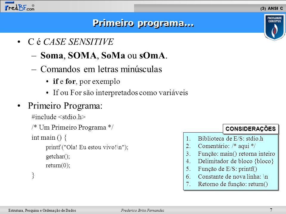 Frederico Brito Fernandes 7 Estrutura, Pesquisa e Ordenação de Dados C é CASE SENSITIVE –Soma, SOMA, SoMa ou sOmA. –Comandos em letras minúsculas if e