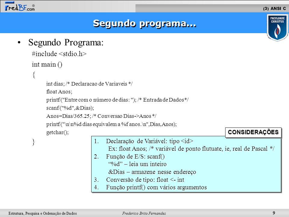 Frederico Brito Fernandes 9 Estrutura, Pesquisa e Ordenação de Dados Segundo Programa: #include int main () { int dias; /* Declaracao de Variaveis */