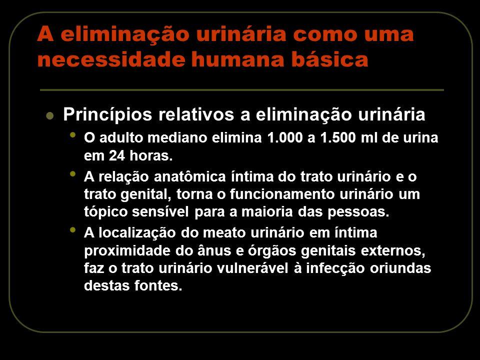 A eliminação urinária como uma necessidade humana básica Princípios relativos a eliminação urinária Um débito urinário inferior a 25 ml/h (600 ml/24 h) é considerado insatisfatório.