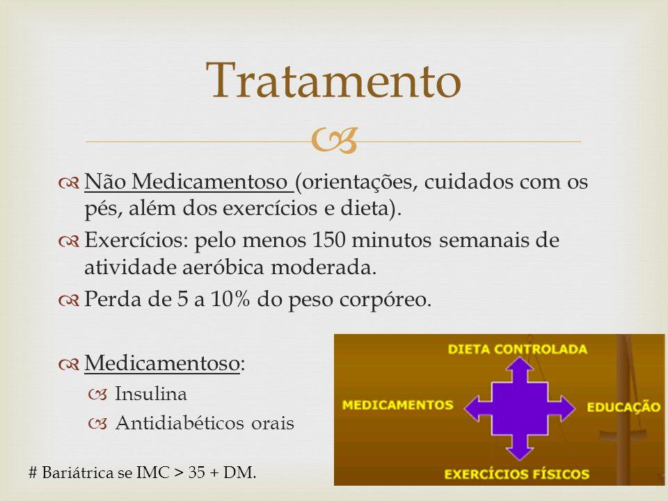 Não Medicamentoso (orientações, cuidados com os pés, além dos exercícios e dieta). Exercícios: pelo menos 150 minutos semanais de atividade aeróbica m