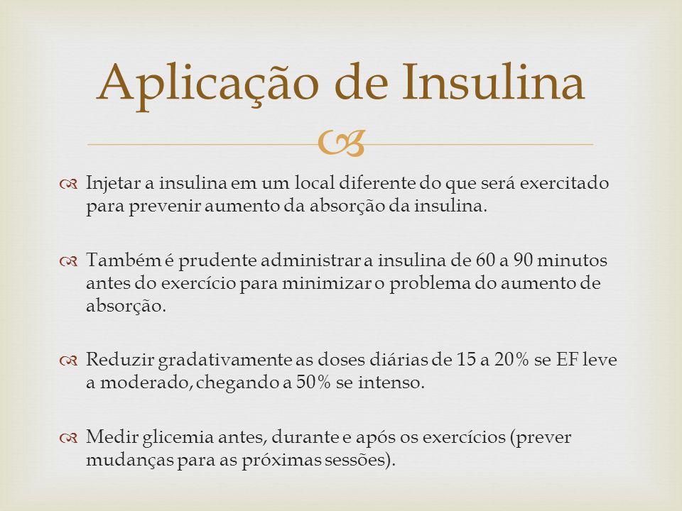 Injetar a insulina em um local diferente do que será exercitado para prevenir aumento da absorção da insulina. Também é prudente administrar a insulin