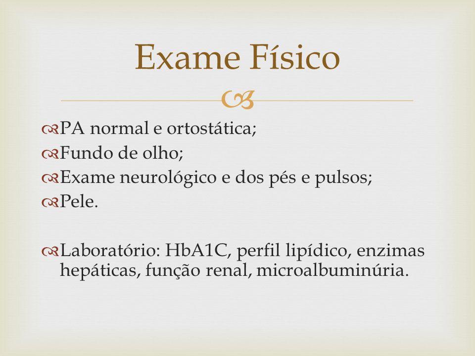 PA normal e ortostática; Fundo de olho; Exame neurológico e dos pés e pulsos; Pele. Laboratório: HbA1C, perfil lipídico, enzimas hepáticas, função ren
