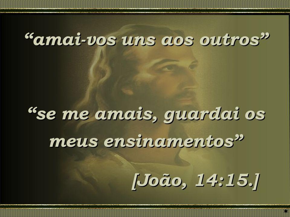 amai-vos uns aos outros amai-vos uns aos outros se me amais, guardai os meus ensinamentos se me amais, guardai os meus ensinamentos [João, 14:15.] [Jo