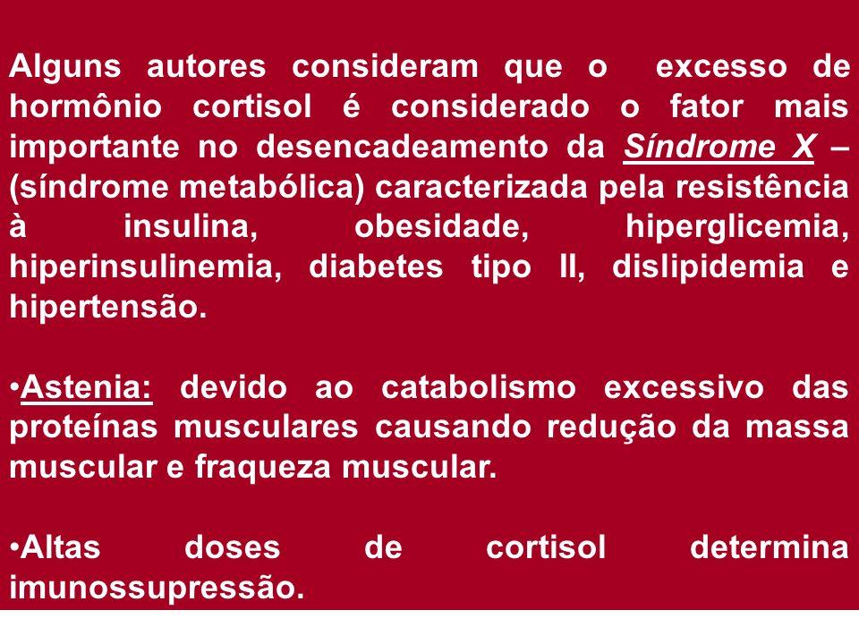 Alguns autores consideram que o excesso de hormônio cortisol é considerado o fator mais importante no desencadeamento da Síndrome X – (síndrome metabó