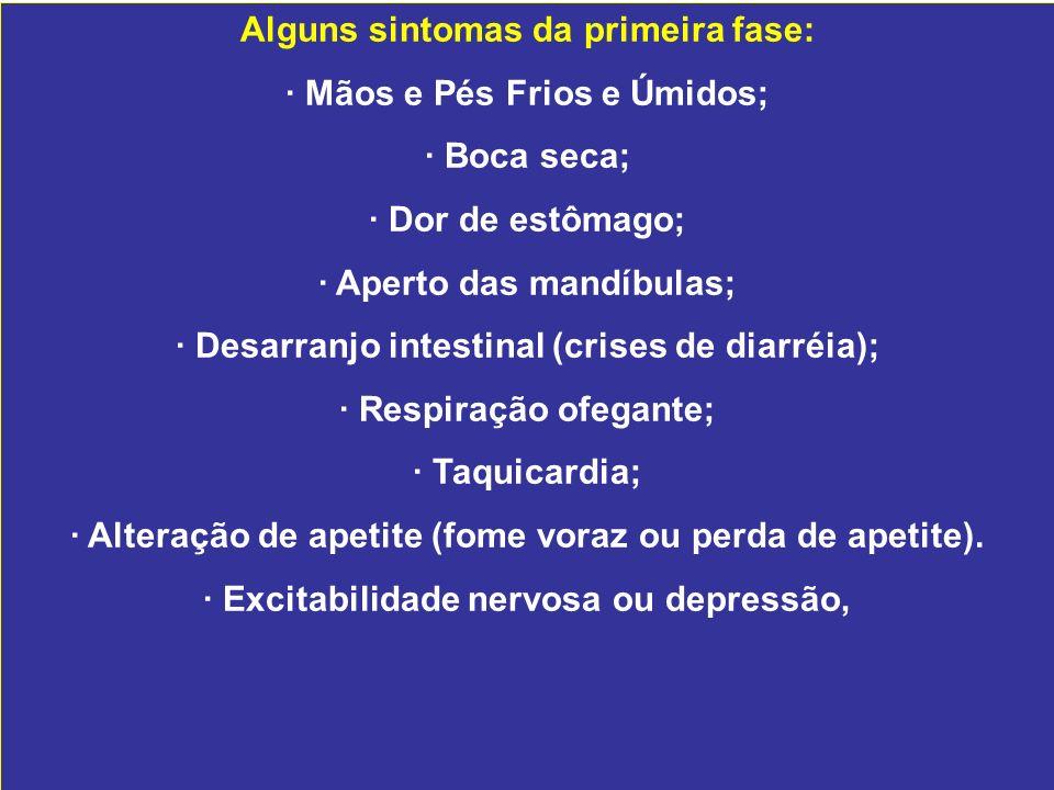 Alguns sintomas da primeira fase: · Mãos e Pés Frios e Úmidos; · Boca seca; · Dor de estômago; · Aperto das mandíbulas; · Desarranjo intestinal (crise
