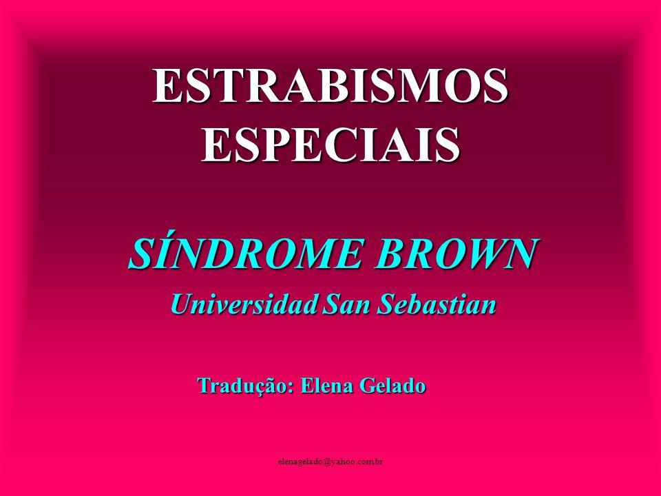 elenagelado@yahoo.com.br ESTRABISMOS ESPECIAIS SÍNDROME BROWN Universidad San Sebastian Tradução: Elena Gelado