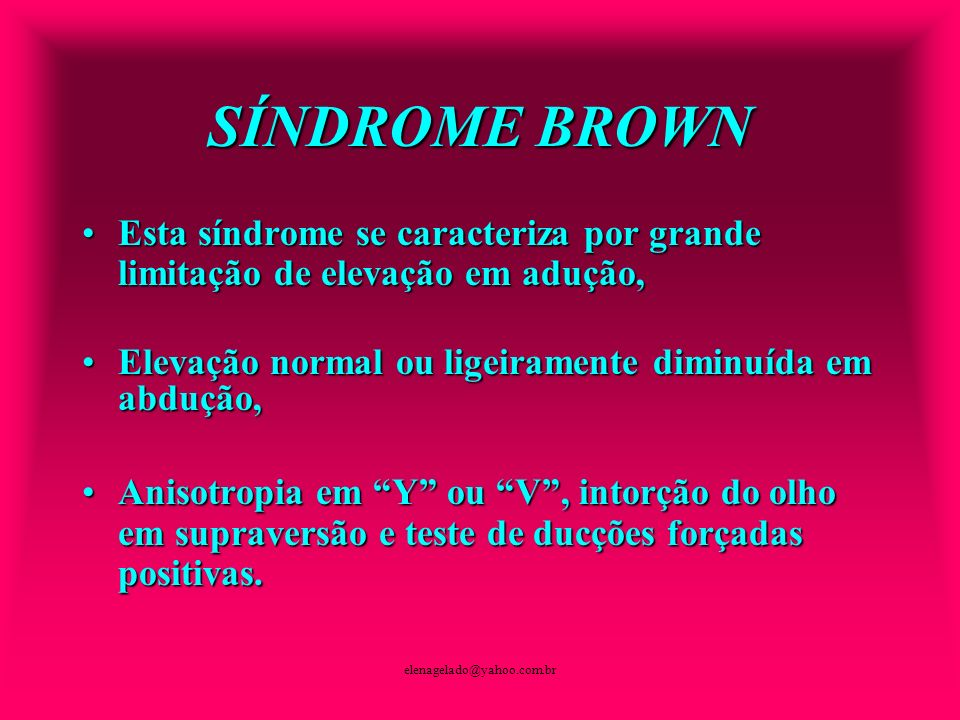 elenagelado@yahoo.com.br Esta síndrome se caracteriza por grande limitação de elevação em adução,Esta síndrome se caracteriza por grande limitação de