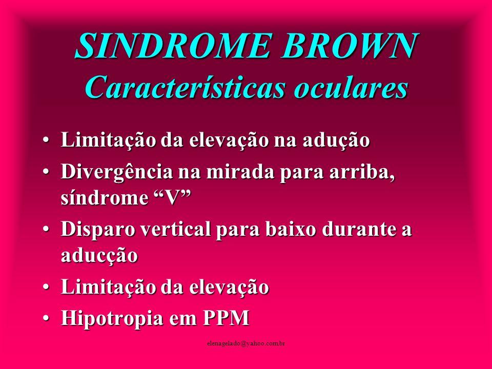 elenagelado@yahoo.com.br SINDROME BROWN Características oculares Limitação da elevação na aduçãoLimitação da elevação na adução Divergência na mirada