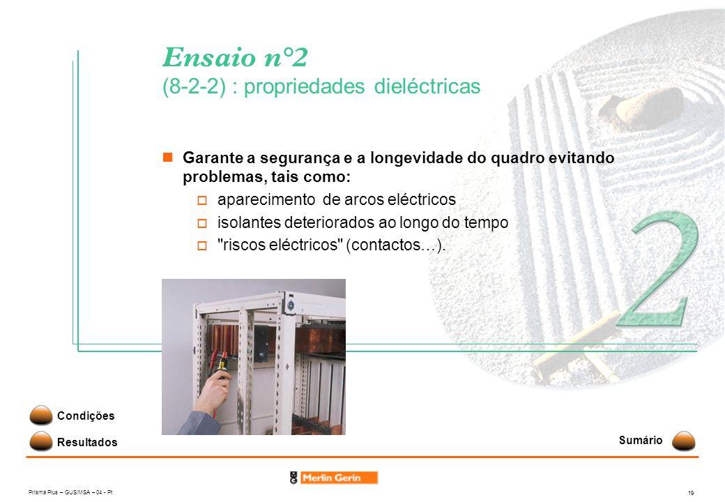 Prisma Plus – GUS/MSA – 04 - Pt 19 Ensaio n°2 (8-2-2) : propriedades dieléctricas Garante a segurança e a longevidade do quadro evitando problemas, ta