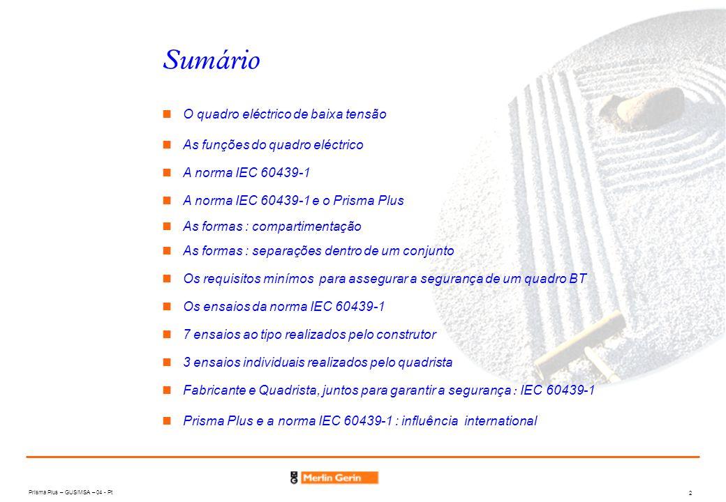 Prisma Plus – GUS/MSA – 04 - Pt 2 Sumário As funções do quadro eléctrico A norma IEC 60439-1 A norma IEC 60439-1 e o Prisma Plus As formas : compartim