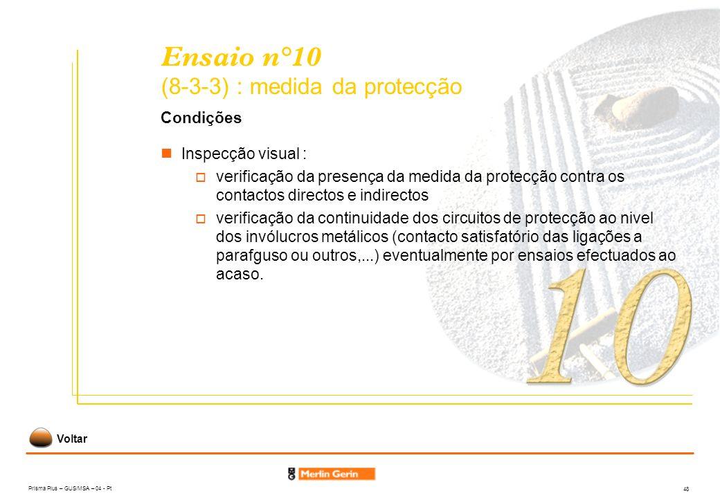 Prisma Plus – GUS/MSA – 04 - Pt 48 Ensaio n°10 (8-3-3) : medida da protecção Condições Inspecção visual : verificação da presença da medida da protecç