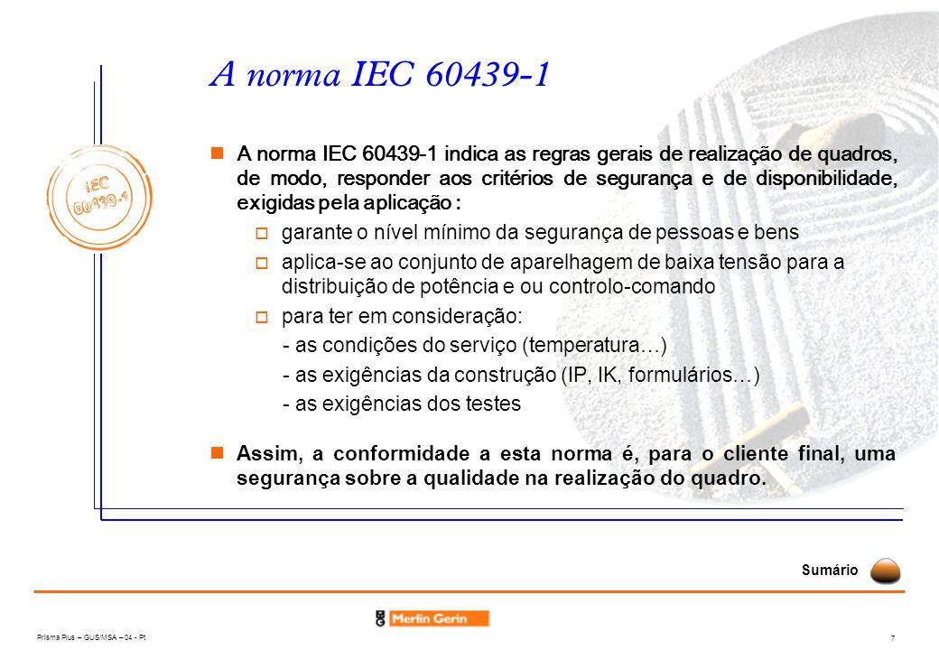 Prisma Plus – GUS/MSA – 04 - Pt 7 A norma IEC 60439-1 A norma IEC 60439-1 indica as regras gerais de realização de quadros, de modo, responder aos cri