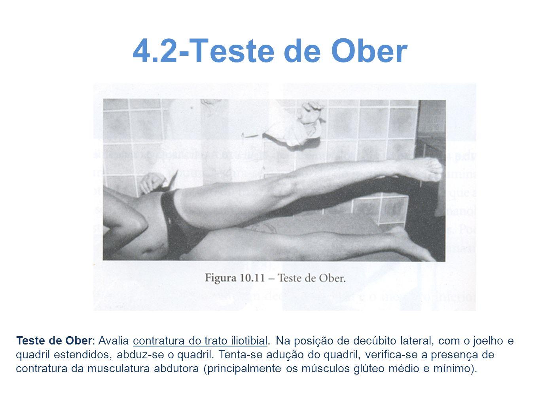 4.2-Teste de Ober Teste de Ober: Avalia contratura do trato iliotibial. Na posição de decúbito lateral, com o joelho e quadril estendidos, abduz-se o
