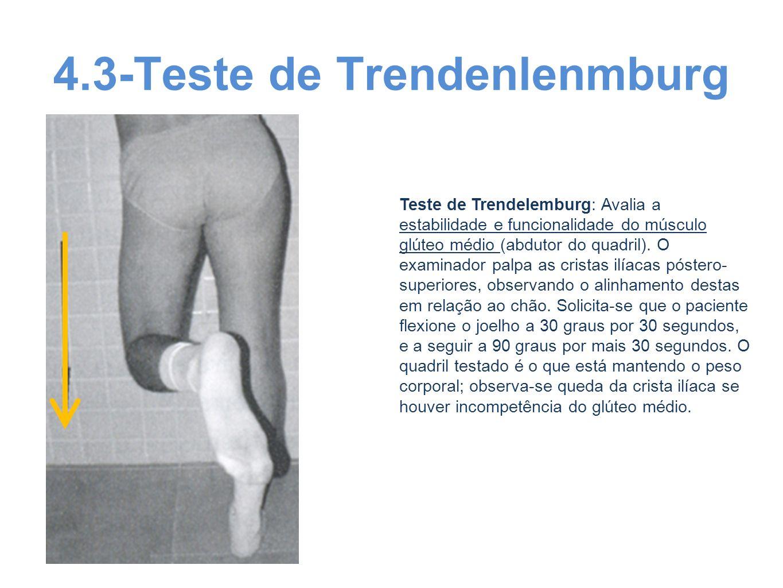4.3-Teste de Trendenlenmburg Teste de Trendelemburg: Avalia a estabilidade e funcionalidade do músculo glúteo médio (abdutor do quadril). O examinador