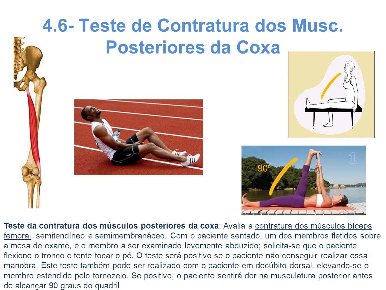 4.6- Teste de Contratura dos Musc. Posteriores da Coxa Teste da contratura dos músculos posteriores da coxa: Avalia a contratura dos músculos bíceps f