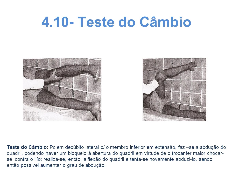 4.10- Teste do Câmbio Teste do Câmbio: Pc em decúbito lateral c/ o membro inferior em extensão, faz –se a abdução do quadril, podendo haver um bloquei