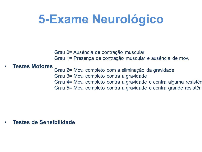 5-Exame Neurológico Testes Motores Grau 0= Ausência de contração muscular Grau 1= Presença de contração muscular e ausência de mov. Grau 2= Mov. compl