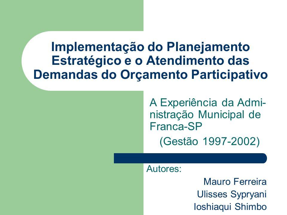 Implementação do Planejamento Estratégico e o Atendimento das Demandas do Orçamento Participativo A Experiência da Admi- nistração Municipal de Franca