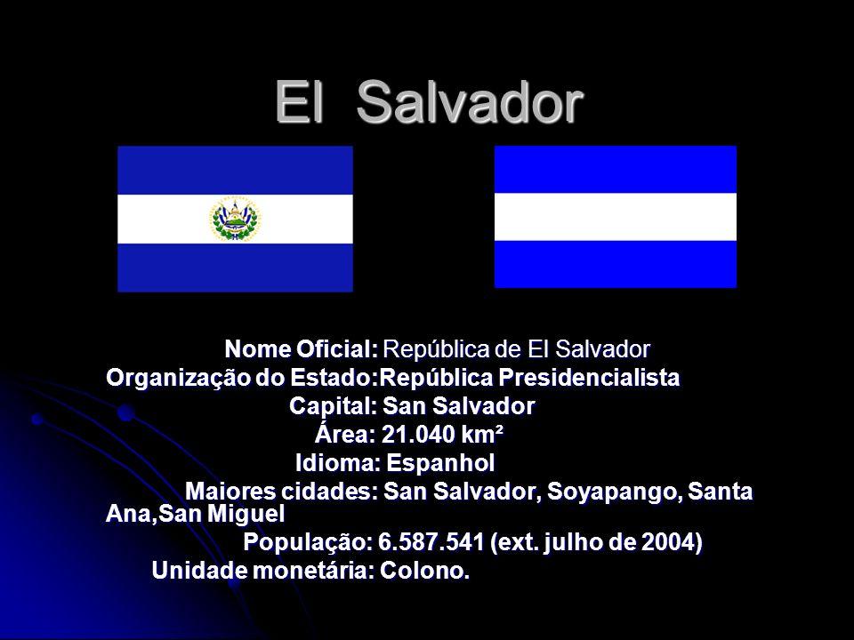 El Salvador Nome Oficial: República de El Salvador Nome Oficial: República de El Salvador Organização do Estado:República Presidencialista Capital: Sa