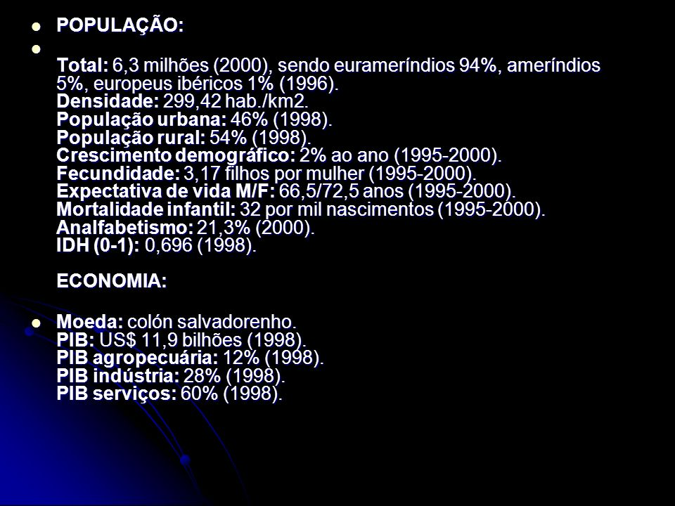 POPULAÇÃO: POPULAÇÃO: Total: 6,3 milhões (2000), sendo eurameríndios 94%, ameríndios 5%, europeus ibéricos 1% (1996). Densidade: 299,42 hab./km2. Popu