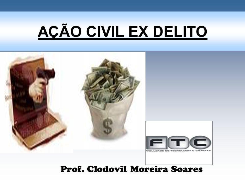 AÇÃO CIVIL EX DELITO Prof. Clodovil Moreira Soares
