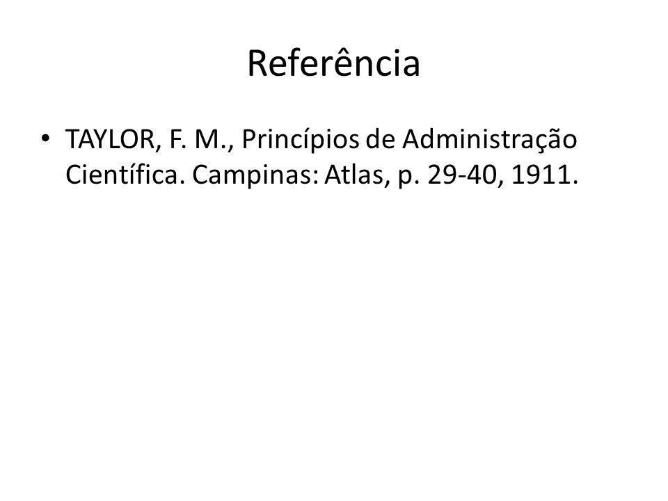 Referência TAYLOR, F. M., Princípios de Administração Científica. Campinas: Atlas, p. 29-40, 1911.