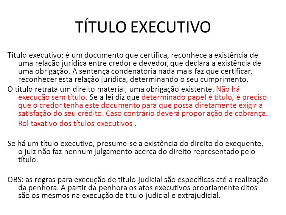 TÍTULO EXECUTIVO Titulo executivo: é um documento que certifica, reconhece a existência de uma relação jurídica entre credor e devedor, que declara a