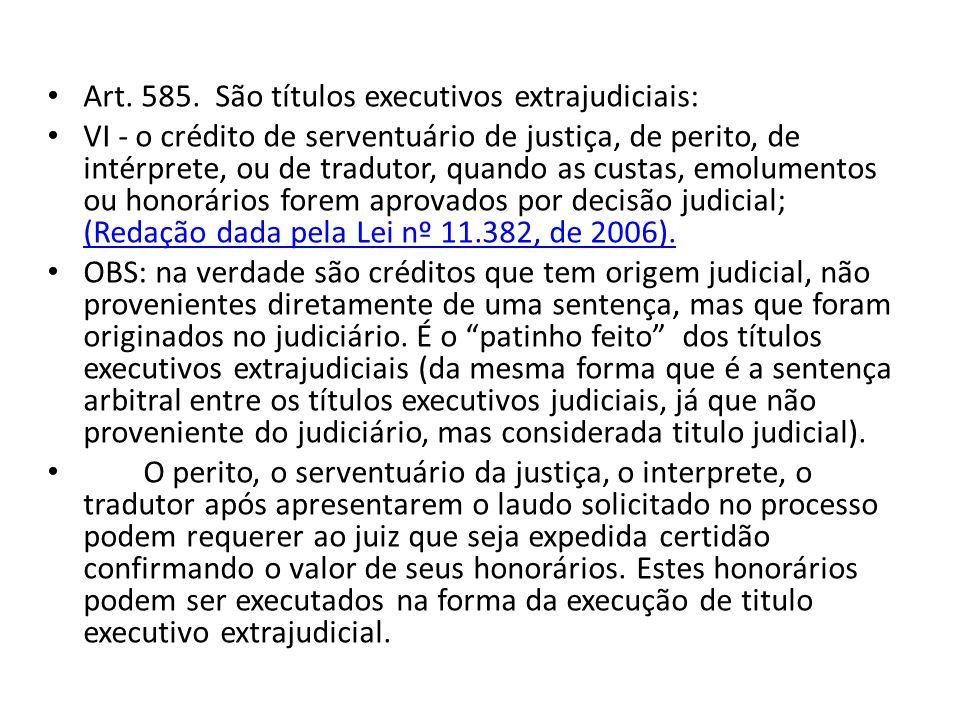 Art. 585. São títulos executivos extrajudiciais: VI - o crédito de serventuário de justiça, de perito, de intérprete, ou de tradutor, quando as custas