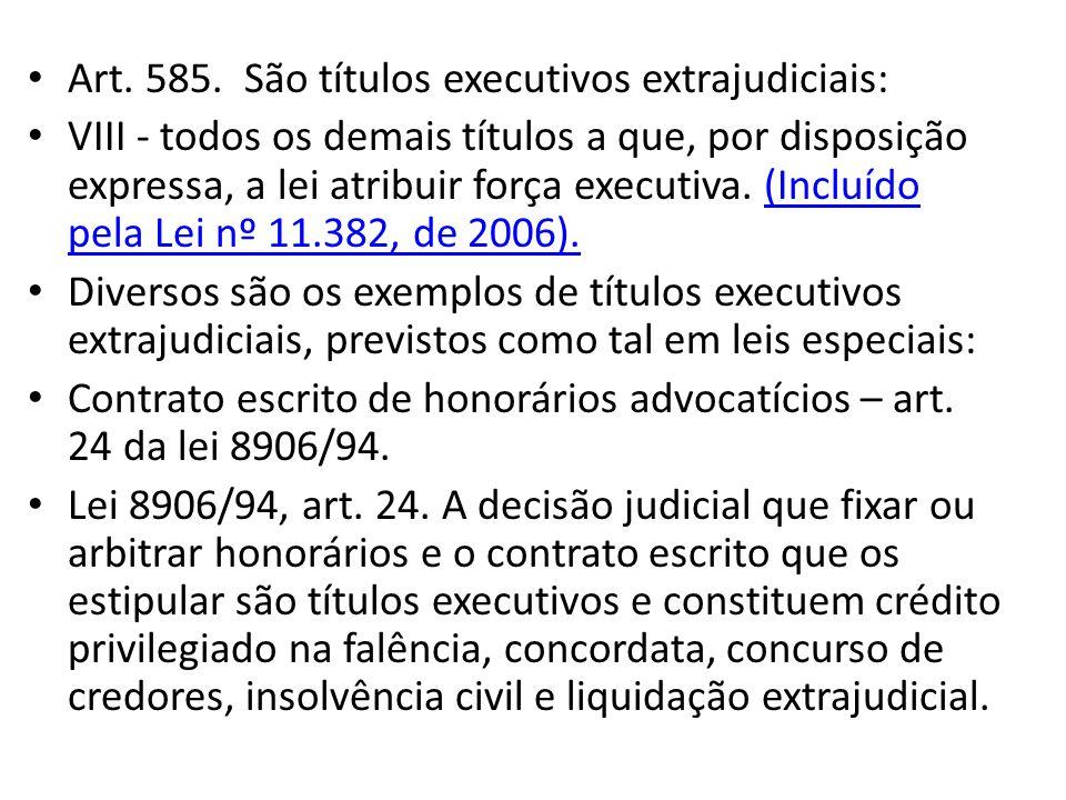 Art. 585. São títulos executivos extrajudiciais: VIII - todos os demais títulos a que, por disposição expressa, a lei atribuir força executiva. (Inclu