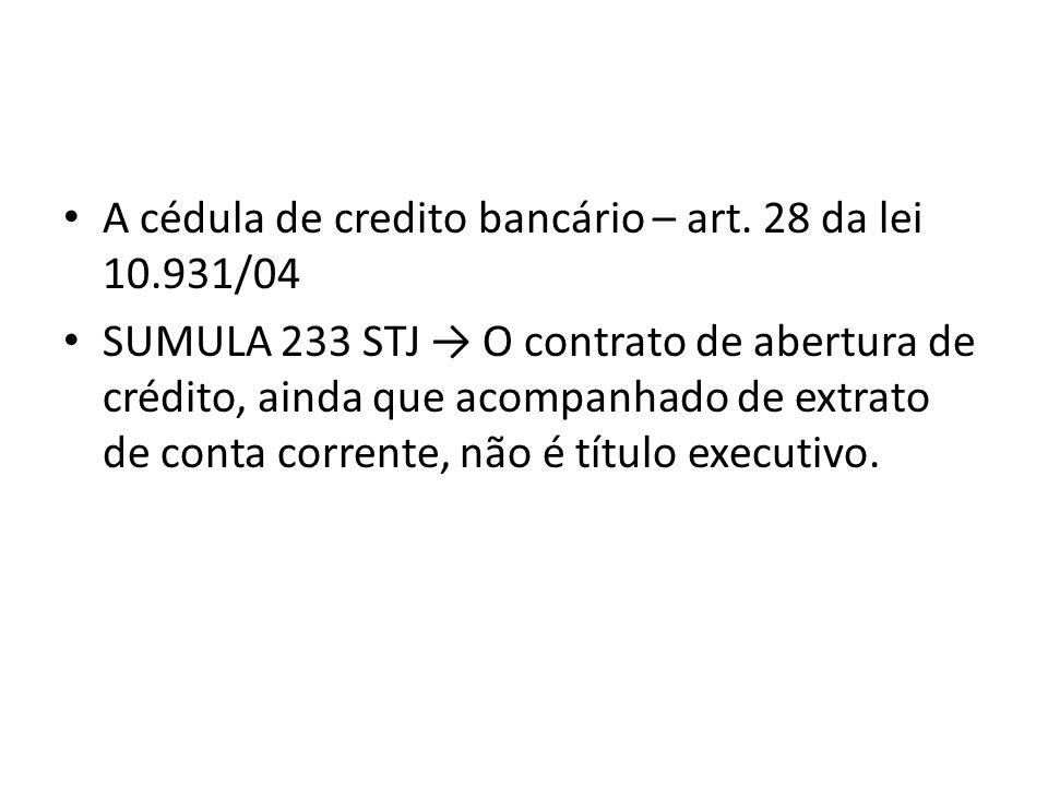 A cédula de credito bancário – art. 28 da lei 10.931/04 SUMULA 233 STJ O contrato de abertura de crédito, ainda que acompanhado de extrato de conta co