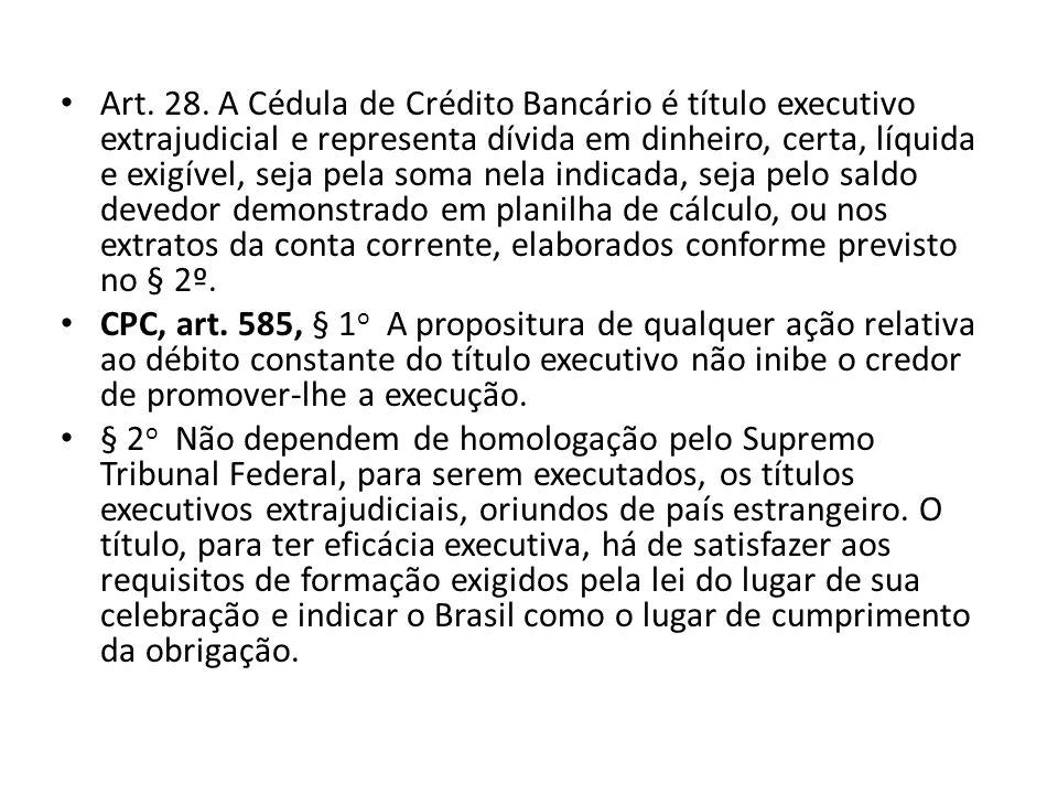 Art. 28. A Cédula de Crédito Bancário é título executivo extrajudicial e representa dívida em dinheiro, certa, líquida e exigível, seja pela soma nela