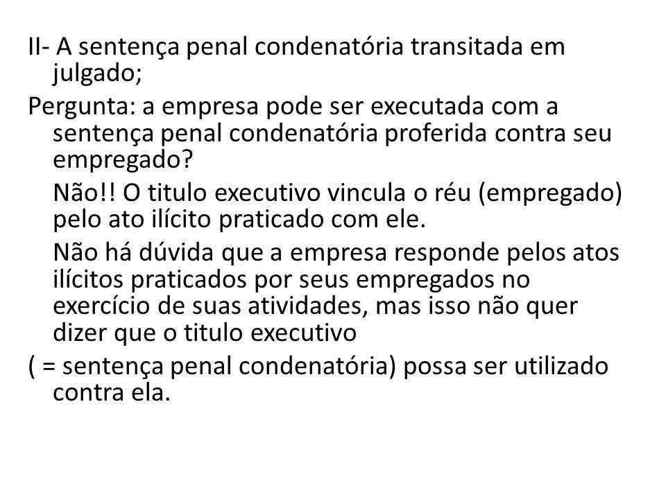 II- A sentença penal condenatória transitada em julgado; Pergunta: a empresa pode ser executada com a sentença penal condenatória proferida contra seu