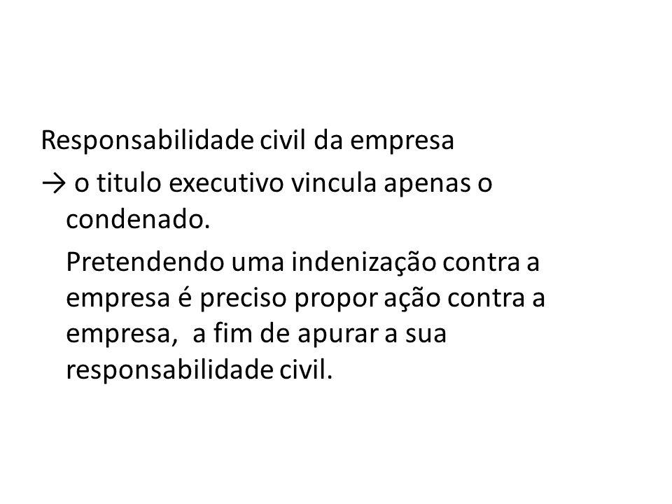 Responsabilidade civil da empresa o titulo executivo vincula apenas o condenado. Pretendendo uma indenização contra a empresa é preciso propor ação co