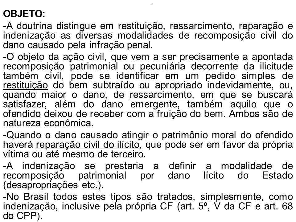 . OBJETO: -A doutrina distingue em restituição, ressarcimento, reparação e indenização as diversas modalidades de recomposição civil do dano causado p