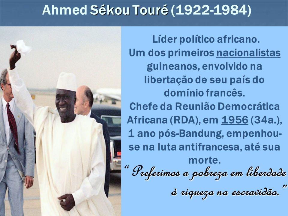 Sékou Touré Ahmed Sékou Touré (1922-1984) Líder político africano. Um dos primeiros nacionalistas guineanos, envolvido na libertação de seu país do do