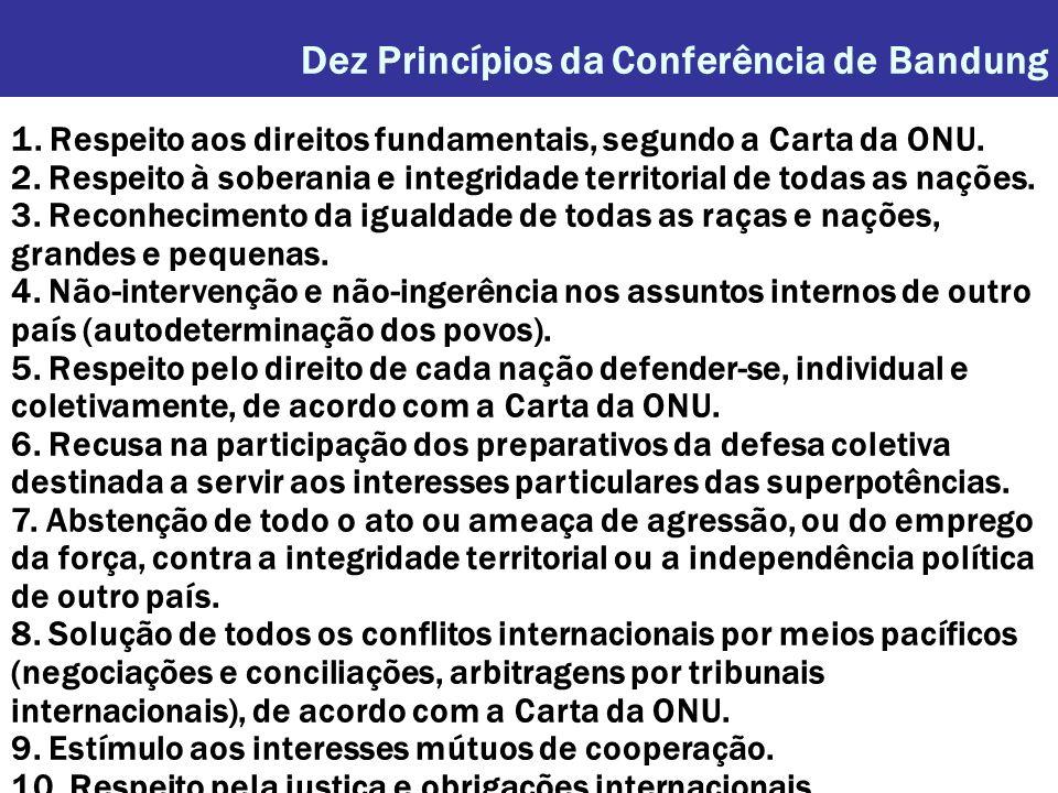 Dez Princípios da Conferência de Bandung 1. Respeito aos direitos fundamentais, segundo a Carta da ONU. 2. Respeito à soberania e integridade territor