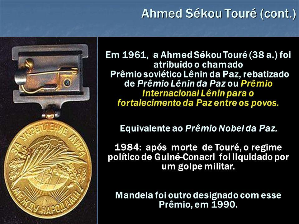 Ahmed Sékou Touré (cont.) Em 1961, a Ahmed Sékou Touré (38 a.) foi atribuído o chamado Prêmio soviético Lênin da Paz, rebatizado de Prêmio Lênin da Pa