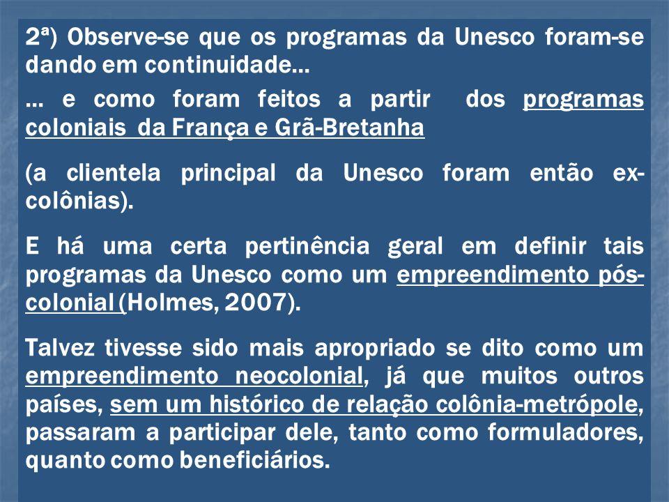 2ª) Observe-se que os programas da Unesco foram-se dando em continuidade...... e como foram feitos a partir dos programas coloniais da França e Grã-Br