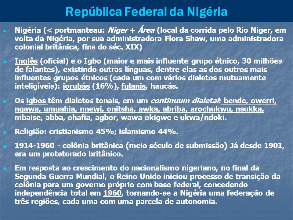 República Federal da Nigéria Nigéria (< portmanteau: Niger + Área (local da corrida pelo Rio Niger, em volta da Nigéria, por sua administradora Flora
