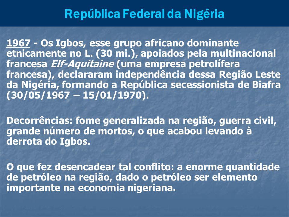 República Federal da Nigéria 1967 - Os Igbos, esse grupo africano dominante etnicamente no L. (30 mi.), apoiados pela multinacional francesa Elf-Aquit