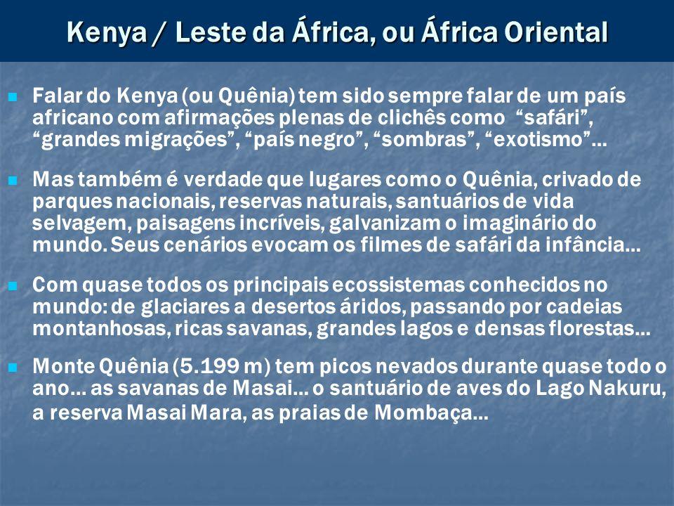 Kenya / Leste da África, ou África Oriental Falar do Kenya (ou Quênia) tem sido sempre falar de um país africano com afirmações plenas de clichês como