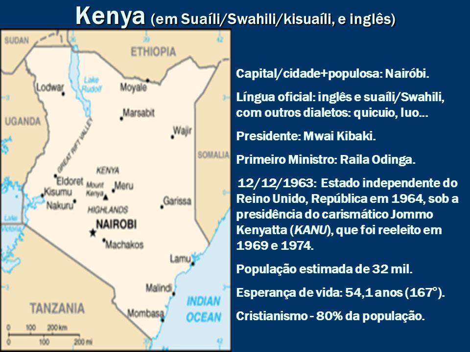 Kenya (em Suaíli/Swahili/kisuaíli, e inglês) Capital/cidade+populosa: Nairóbi. Língua oficial: inglês e suaíli/Swahili, com outros dialetos: quicuio,
