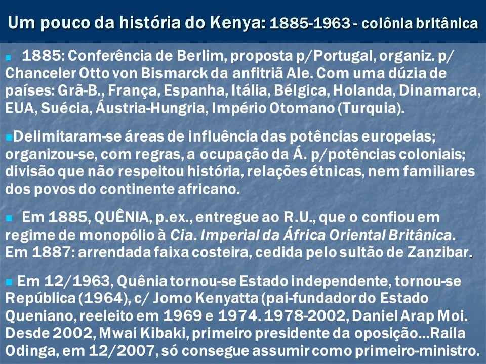 Um pouco da história do Kenya: 1885-1963 - colônia britânica 1885: Conferência de Berlim, proposta p/Portugal, organiz. p/ Chanceler Otto von Bismarck