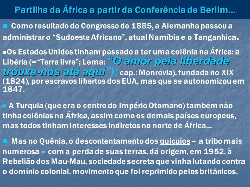 Partilha da África a partir da Conferência de Berlim... Como resultado do Congresso de 1885, a Alemanha passou a administrar o Sudoeste Africano, atua